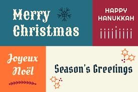 Merry Christmas! Happy Hannukah! Joyeux Noël! Season's Greetings!